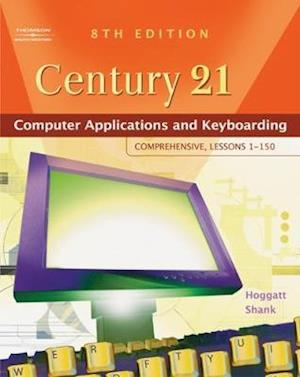 Century 21 (TM) Computer Applications and Keyboarding: Comprehensive, Lessons 1-150