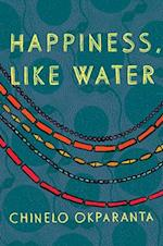 Happiness, Like Water af Chinelo Okparanta