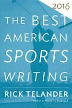 The Best American Sports Writing 2016 (BEST AMERICAN SPORTS WRITING)