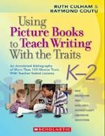 Using Picture Books to Teach Writing With the Traits, K-2