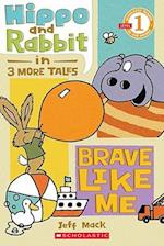 Hippo and Rabbit in Brave Like Me (Scholastic Readers)