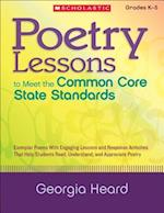 Poetry Lessons to Meet the Common Core State Standards, Grades K-5
