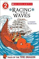 Racing the Waves (Scholastic Readers Level 2 Tales of the Time Dragon)