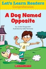 A Dog Named Opposite (Lets Learn Readers)