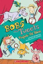 Perfecto Pet Show (Bobs and Tweets)