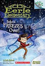 School Freezes Over! (Eerie Elementary Scholastic Branches)