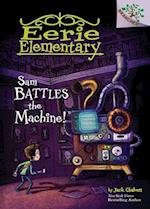 Sam Battles the Machine! (Eerie Elementary Scholastic Branches)