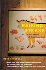 Raising Steaks the Life and Times of American Beef