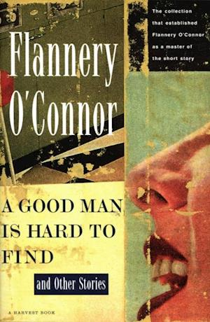Good Man Is Hard to Find and Other Stories af Flannery O Connor