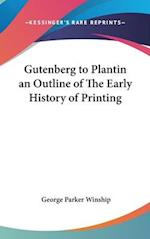 Gutenberg to Plantin an Outline of the Early History of Printing af George Parker Winship