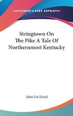 Stringtown on the Pike a Tale of Northernmost Kentucky