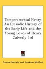 Temperamental Henry an Episodic History of the Early Life and the Young Loves of Henry Calverly 3rd af Samuel Merwin, Stockton Mulford