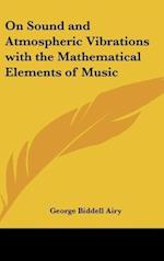 On Sound and Atmospheric Vibrations with the Mathematical Elements of Music af George Biddell Airy