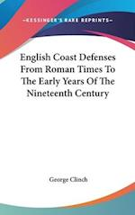 English Coast Defenses from Roman Times to the Early Years of the Nineteenth Century