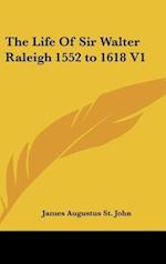 The Life Of Sir Walter Raleigh 1552 to 1618 V1