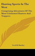 Hunting Sports in the West af Cecil B. Hartley