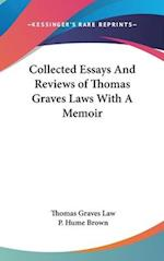Collected Essays and Reviews of Thomas Graves Laws with a Memoir