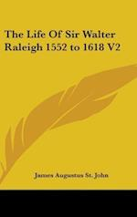 The Life Of Sir Walter Raleigh 1552 to 1618 V2