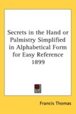 Secrets in the Hand or Palmistry Simplified in Alphabetical Form for Easy Reference 1899
