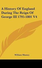 A History of England During the Reign of George III 1795-1801 V4 af William Massey