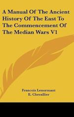 A Manual of the Ancient History of the East to the Commencement of the Median Wars V1 af Francois Lenormant, E. Chevallier