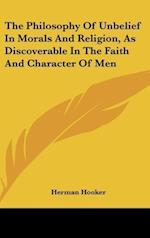 The Philosophy of Unbelief in Morals and Religion, as Discoverable in the Faith and Character of Men af Herman Hooker