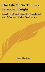 The Life of Sir Thomas Seymour, Knight af John Maclean