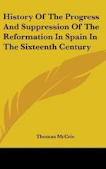 History of the Progress and Suppression of the Reformation in Spain in the Sixteenth Century af Thomas Mccrie