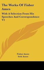 The Works Of Fisher Ames af Fisher Ames, Seth Ames