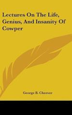 Lectures on the Life, Genius, and Insanity of Cowper af George Barrell Cheever