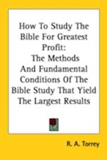 How to Study the Bible for Greatest Profit af R. A. Torrey