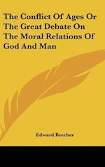 The Conflict of Ages or the Great Debate on the Moral Relations of God and Man af Edward Beecher