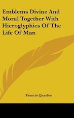 Emblems Divine and Moral Together with Hieroglyphics of the Life of Man af Francis Quarles
