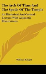 The Arch of Titus and the Spoils of the Temple af William Knight