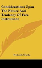 Considerations Upon the Nature and Tendency of Free Institutions
