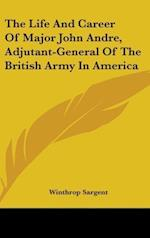 The Life and Career of Major John Andre, Adjutant-General of the British Army in America af Winthrop Sargent