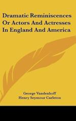 Dramatic Reminiscences or Actors and Actresses in England and America af Henry Seymour Carleton, George Vandenhoff
