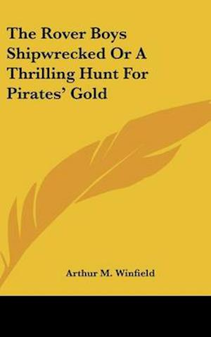 Bog, hardback The Rover Boys Shipwrecked or a Thrilling Hunt for Pirates' Gold af Arthur M. Winfield