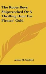 The Rover Boys Shipwrecked or a Thrilling Hunt for Pirates' Gold af Arthur M. Winfield