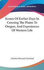 Scenes of Earlier Days in Crossing the Plains to Oregon, and Experiences of Western Life af Charles Howard Crawford
