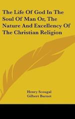 The Life Of God In The Soul Of Man Or, The Nature And Excellency Of The Christian Religion