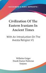 Civilization of the Eastern Iranians in Ancient Times af Wilhelm Geiger