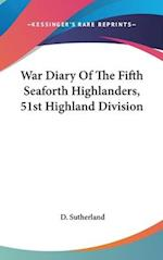 War Diary of the Fifth Seaforth Highlanders, 51st Highland Division af D. Sutherland
