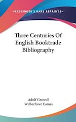 Three Centuries of English Booktrade Bibliography af Wilberforce Eames, Adolf Growoll