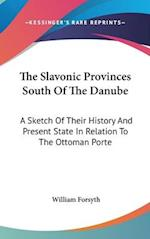 The Slavonic Provinces South of the Danube