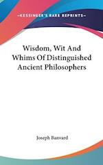 Wisdom, Wit and Whims of Distinguished Ancient Philosophers af Joseph Banvard