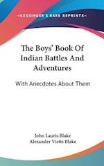The Boys' Book of Indian Battles and Adventures af Alexander Vietts Blake, John Lauris Blake