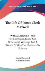 The Life of James Clerk Maxwell af William Garnett, Lewis Campbell
