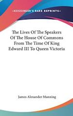 The Lives of the Speakers of the House of Commons from the Time of King Edward III to Queen Victoria af James Alexander Manning