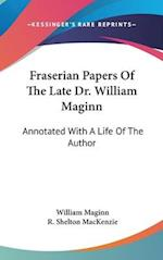 Fraserian Papers of the Late Dr. William Maginn af R Shelton Mackenzie, William Maginn